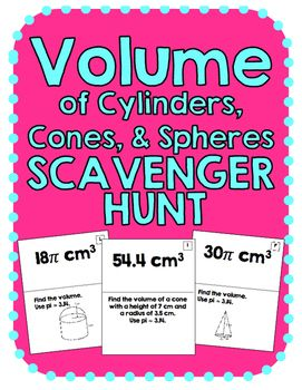 No prep! Just print and hang. Students find the volume of cones, cylinders, and spheres at the bottom of a page and HUNT for the answer at the top of another. Students love these! There are 10 problems, which include solving in terms of pi and approximating using 3.14.