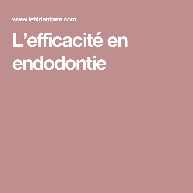 L'efficacité en endodontie