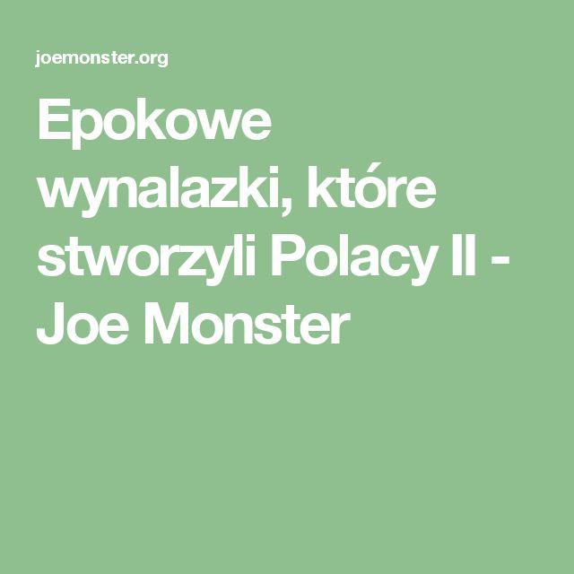 Epokowe wynalazki, które stworzyli Polacy II - Joe Monster