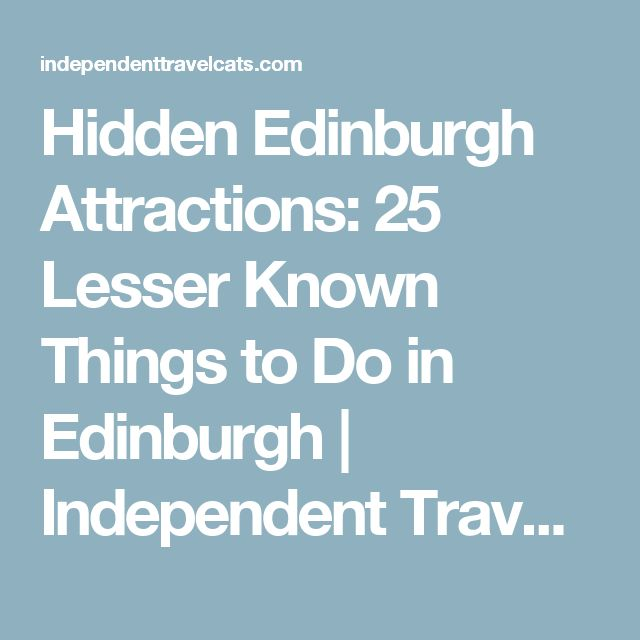 Hidden Edinburgh Attractions: 25 Lesser Known Things to Do in Edinburgh | Independent Travel Cats