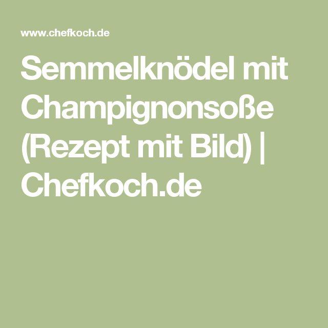 Semmelknödel mit Champignonsoße (Rezept mit Bild)   Chefkoch.de