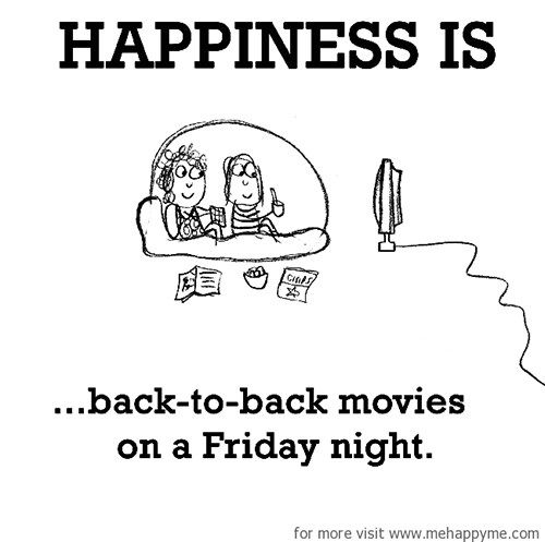 Happiness #575: Happiness is back-to-back movies on a Friday night.