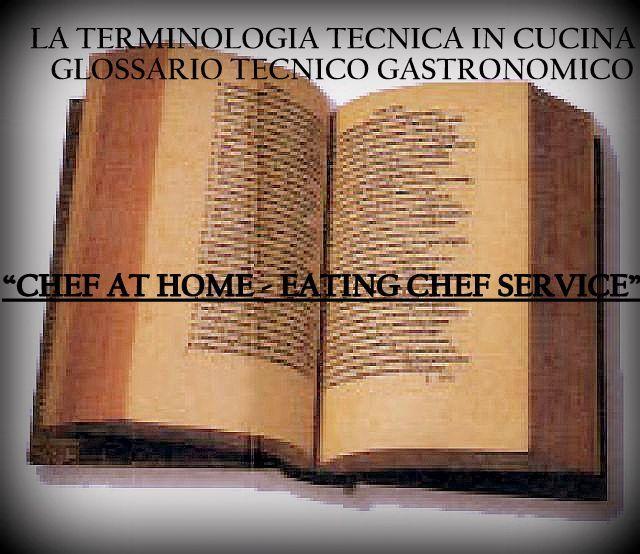 """IMPARIAMO LA TERMINOLOGIA  IN CUCINA...                                                                             """"IL GLOSSARIO TECNICO GASTRONOMICO"""""""