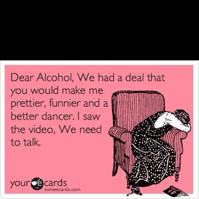TOOOO funny!My Friend, Yeah About, Dear Alcohol, Too Funny, So True