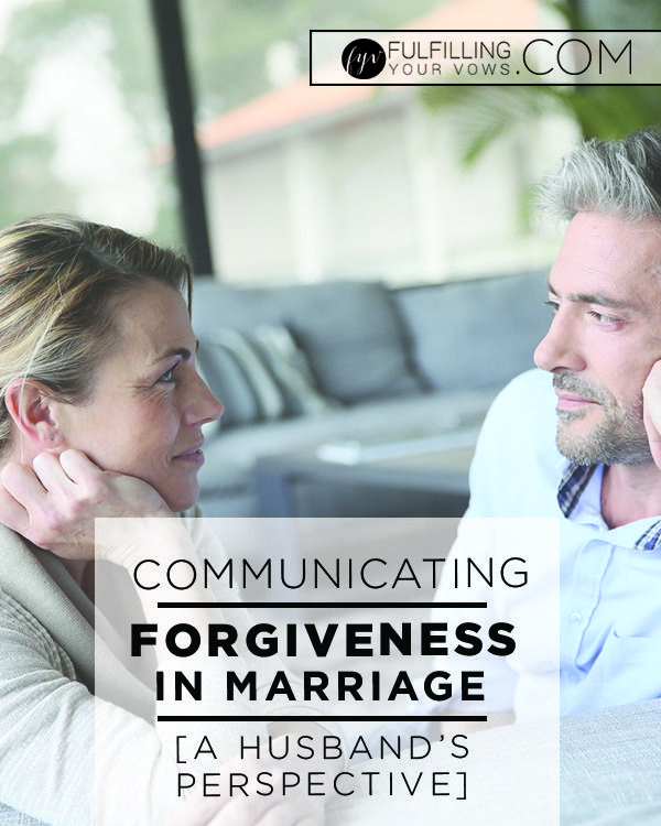 Communicating Forgiveness in Marriage - http://www.fulfillingyourvows.com/communicating-forgiveness-marriage/
