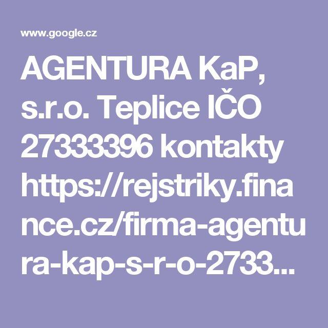 AGENTURA KaP, s.r.o. Teplice IČO 27333396 kontakty  https://rejstriky.finance.cz/firma-agentura-kap-s-r-o-27333396   Hodnocení: 5 - 1 hlas  AGENTURA KaP, s.r.o. Teplice IČO: 27333396 – výpis dat z veřejných rejstříků ... činnost účetních poradců, vedení účetnictví, vedení daňové evidence, 5.9.2007.