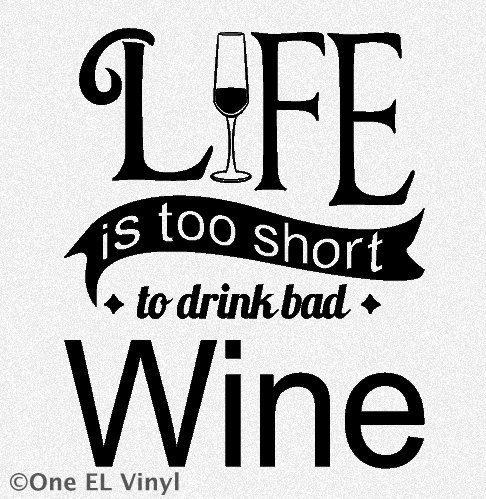 Life is Too Short to Drink Bad WINE  Vinyl Wall Art by OneELvinyl, $8.50