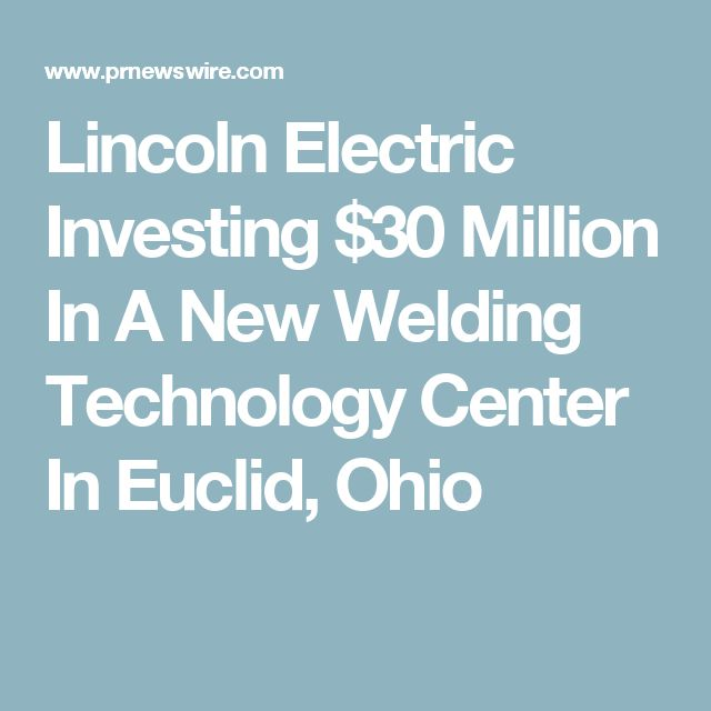 Lincoln Electric Investing $30 Million In A New Welding Technology Center In Euclid, Ohio