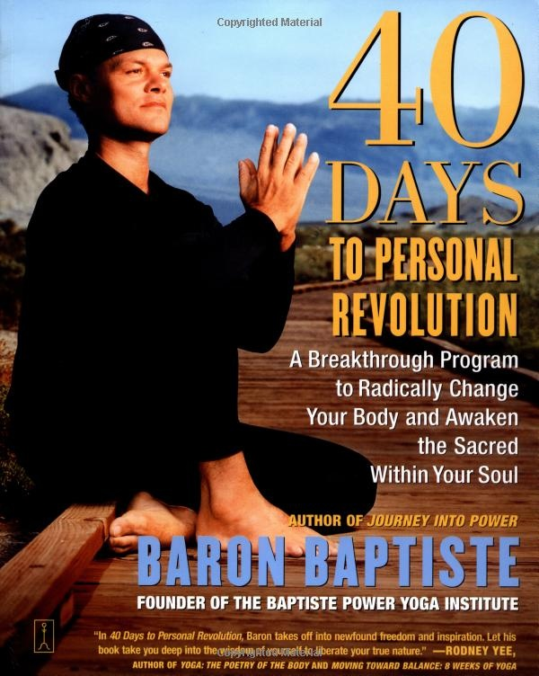40 Days to Personal Revolution: A Breakthrough Program to Radically Change Your Body and Awaken the Sacred Within Your Soul -- Baron Baptiste
