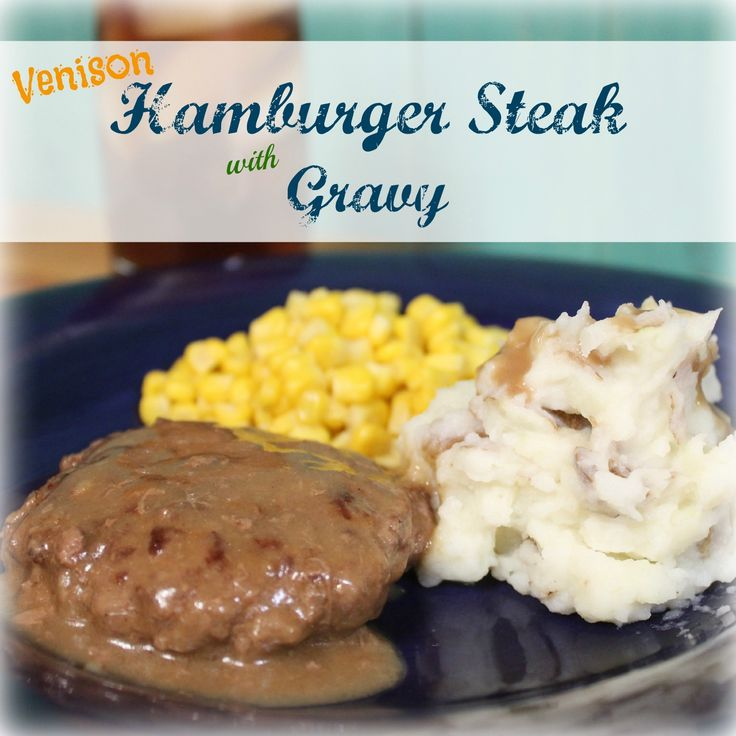 Venison Hamburger Steak with Gravy | My Wild Kitchen - Your destination for wild recipes