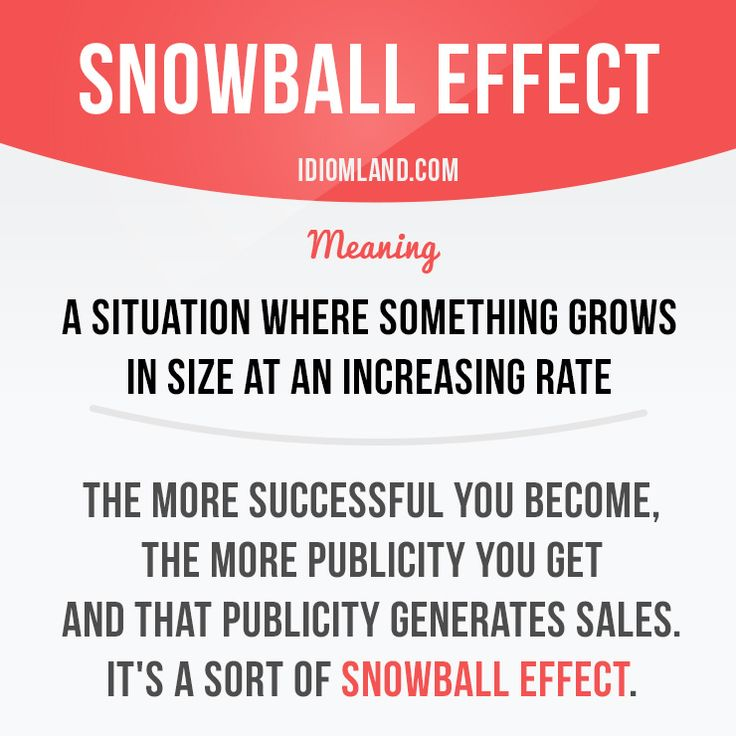 """""""Snowball effect"""" is a situation where something grows in size or importance at an increasing rate.     Repinned by Chesapeake College Adult Education Program.  www.chesapeake.edu"""