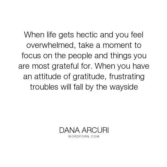 """Dana Arcuri - """"When life gets hectic and you feel ..."""