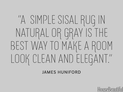 Use a sisal rug. housebeautiful.com. #designer_quotes #sisal_rug