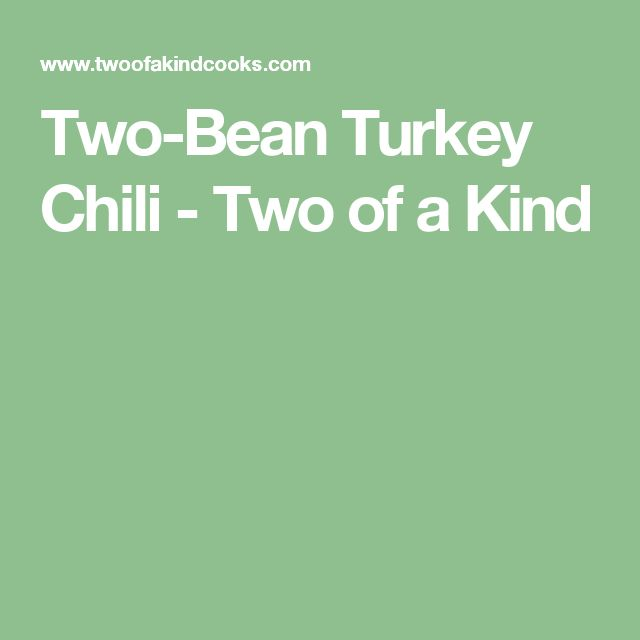Two-Bean Turkey Chili - Two of a Kind
