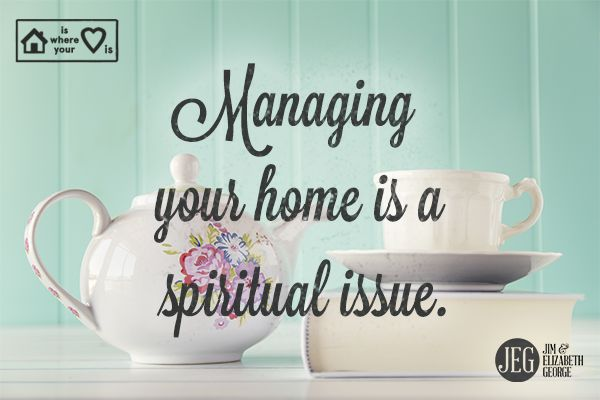 """I love what author Elisabeth Elliot said, """"A sloppy life speaks of a sloppy faith."""" We're careful in our faith…careful to tend to our spiritual growth, careful to obey God's Word, and careful to maintain the spiritual disciplines of prayer, worship, and giving. So why shouldn't we also be careful of how we manage our homes? That's not a put-down. Far from it! Creating a safe and comfortable place for your family and yourself is a privilege and significant accomplishment. –Elizabeth George"""