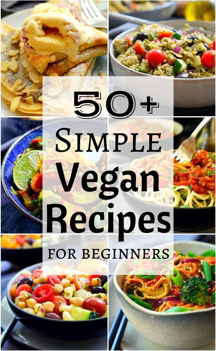 We Ve Scoured The Web To Find 50 Of The Best Simple Vegan Recipes For Beginners That Can All Be Ready I Vegan Recipes Easy Vegan Recipes Beginner Vegan Recipes