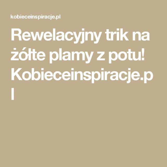 Rewelacyjny trik na żółte plamy z potu! Kobieceinspiracje.pl
