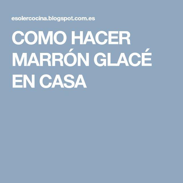 COMO HACER MARRÓN GLACÉ EN CASA