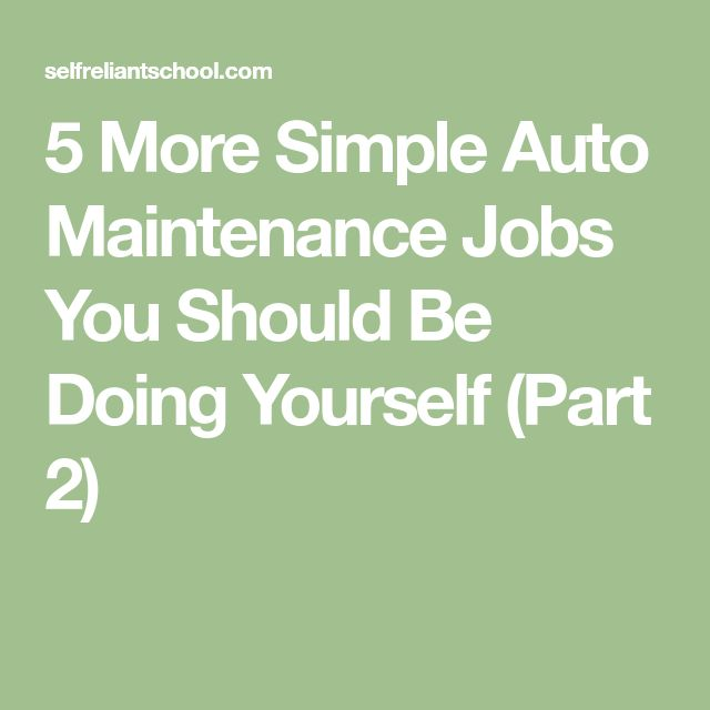 5 More Simple Auto Maintenance Jobs You Should Be Doing Yourself (Part 2)