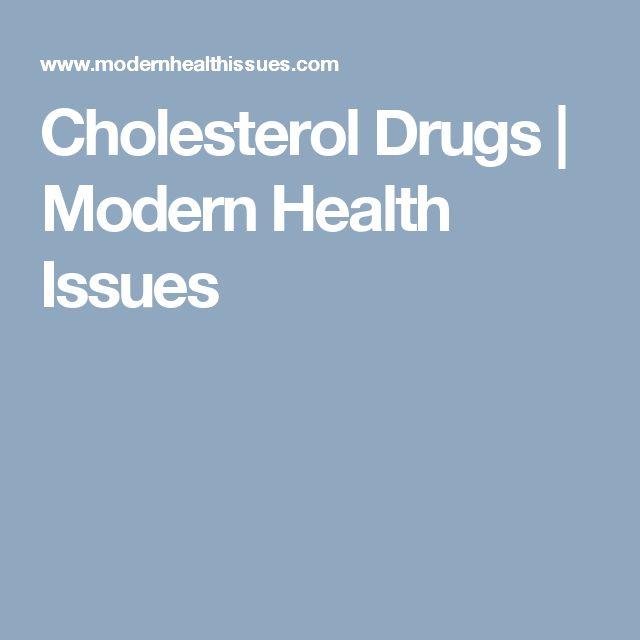 Cholesterol Drugs | Modern Health Issues