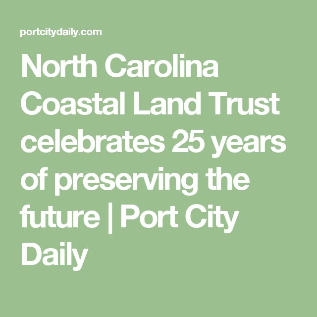 North Carolina Coastal Land Trust celebrates 25 years of preserving the future | Port City Daily