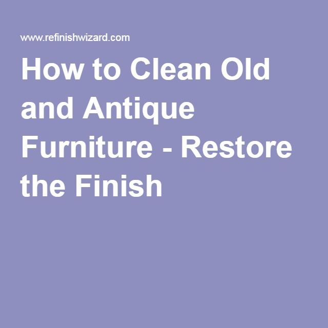 How to Clean Old and Antique Furniture - Restore the Finish