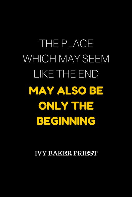 Inspirational Quote by Ivy Baker Priest - The Place which may seem like the end may also be only the beginning
