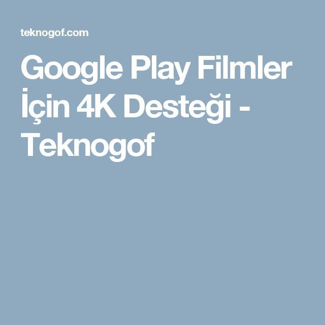 Google Play Filmler İçin 4K Desteği - Teknogof