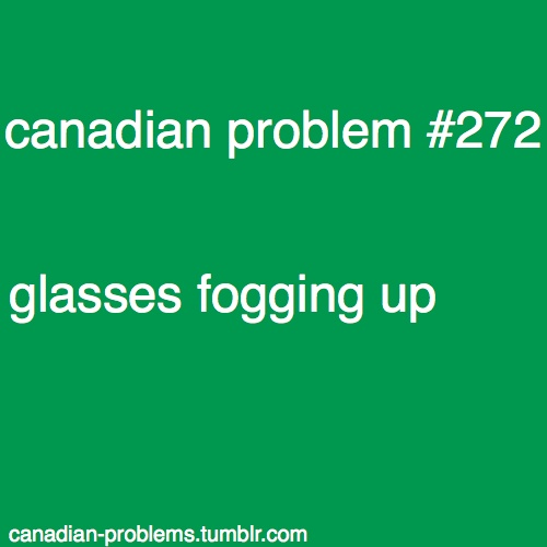 i'm sure its not just a Canadian prob, and its only in winter, which is long I know. :s
