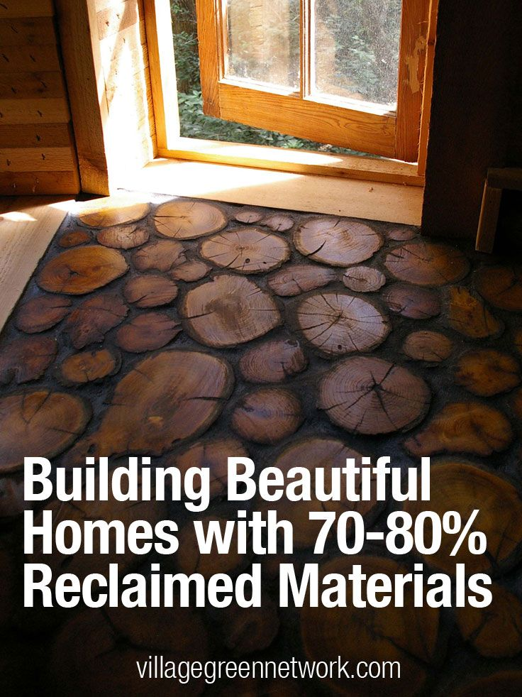 Building Beautiful Homes with 70-80% Reclaimed Materials / http://villagegreennetwork.com/building-beautiful-homes-70-80-reclaimed-materials/
