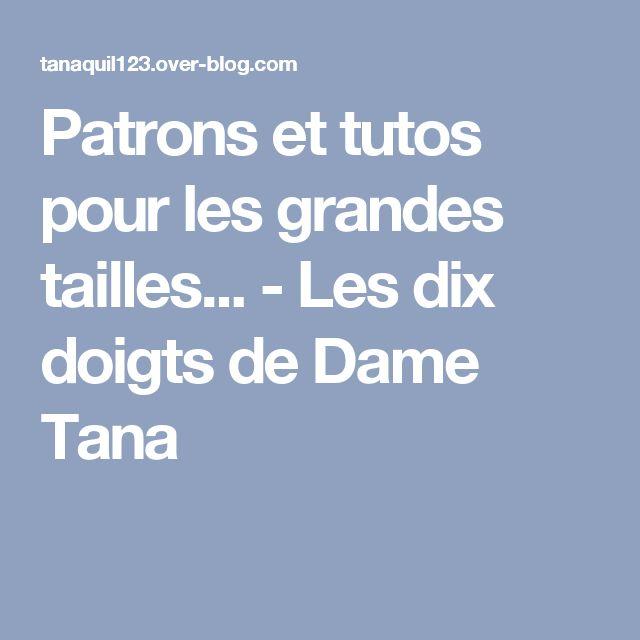 Patrons et tutos pour les grandes tailles... - Les dix doigts de Dame Tana
