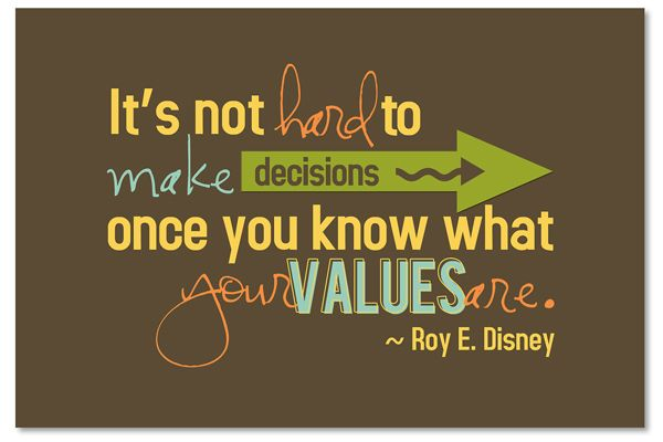 """It's not hard to make decisions once you know what your values are."" Roy E. Disney #freeprintable"