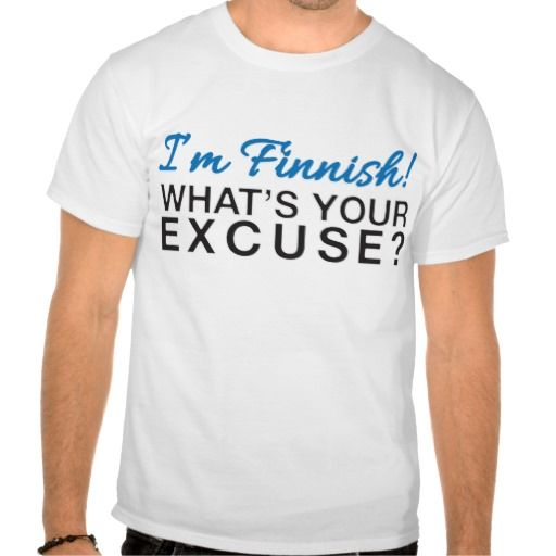 I'm Finnish - What's your excuse?  #finland #finnish #suomi #suomalainen #tpaita #tshirt #whatsyourexcuse #excuse