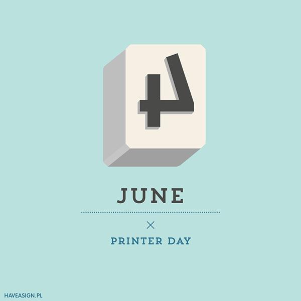 4th June - Printer Day / Dzień Drukarza  by www.haveasign.pl
