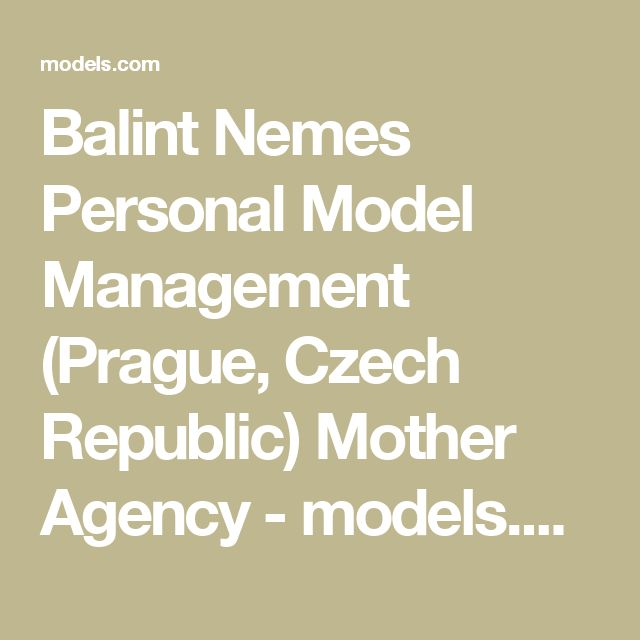 Balint Nemes Personal Model Management (Prague, Czech Republic) Mother Agency - models.com Agency Profile