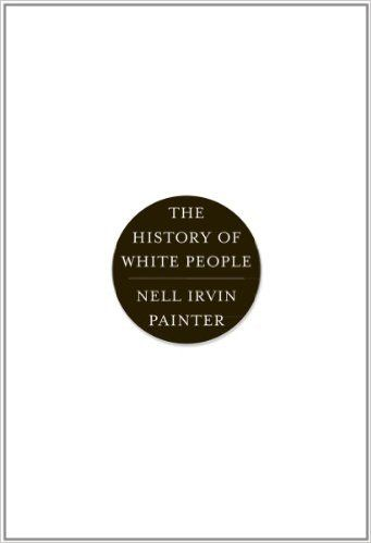 Nell Irvin Painter, The History of White People (2010)
