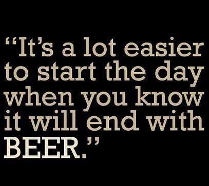 "Beer Friday!!  ""It's a lot easier to start the day when you know it will end with BEER"""