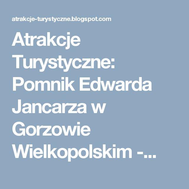 Atrakcje Turystyczne: Pomnik Edwarda Jancarza w Gorzowie Wielkopolskim -...