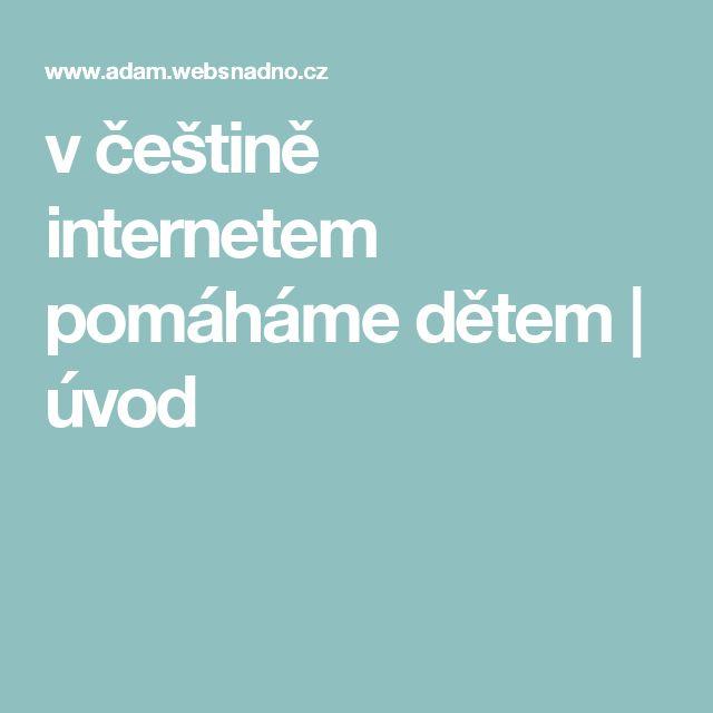 v češtině internetem pomáháme dětem    úvod
