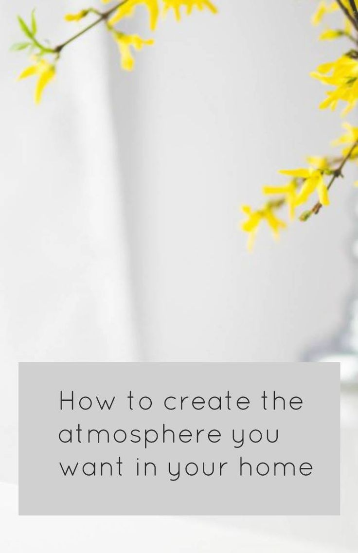 How to create the atmosphere you want in your home and truly create a home you love. Creative and inspiring interiors advice