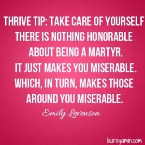 Take care of yourself. There is nothing honorable about  being a martyr.