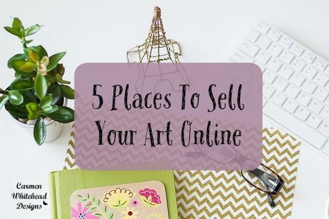 5 places to sell your art online www.carmenwhitehead.com  In this day and age, selling at galleries is not the most common or lucrative manner to sell your art.  You have to have an online presence if you want to sell and so I'm sharing 5 places to sell your art online.