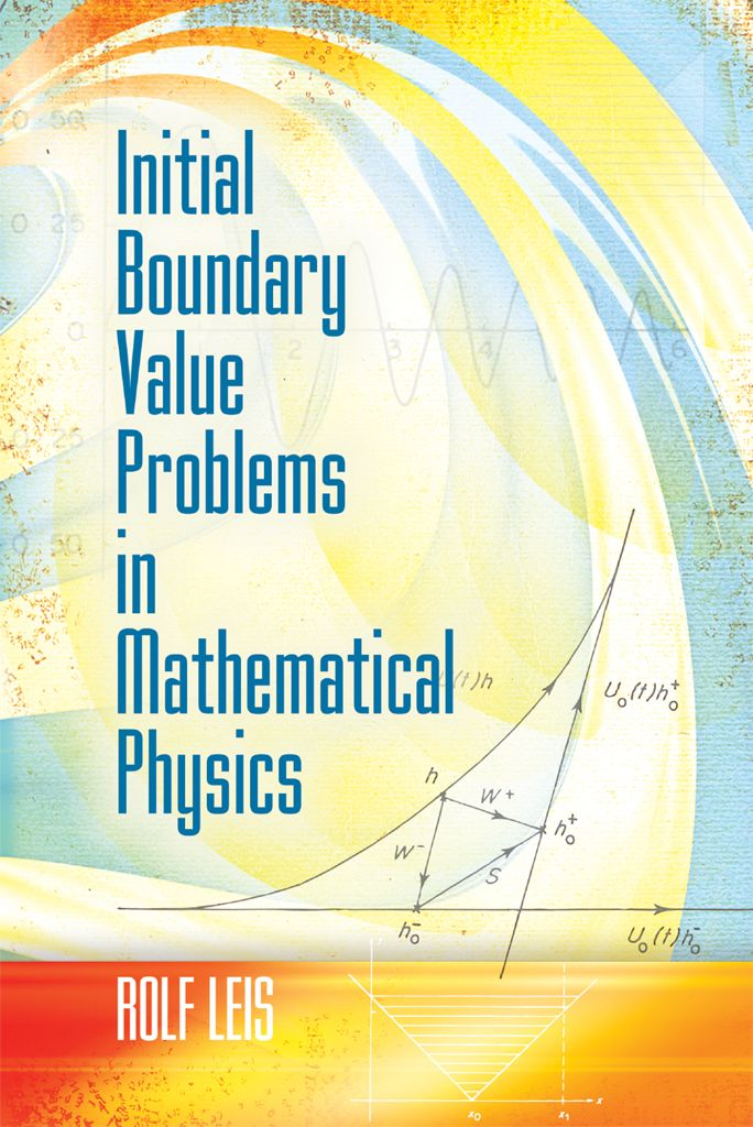 Initial Boundary Value Problems in Mathematical Physics by Rolf Leis  Based on the author's lectures at the University of Bonn in 1983–84, this book introduces classical scattering theory and the time-dependent theory of linear equations in mathematical physics. Topics include proof of the existence of wave operators, some special equations of mathematical physics, exterior boundary value problems, radiation conditions, and limiting absorption principles. 1986 edition.