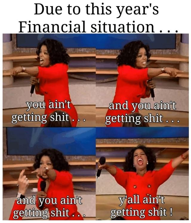 Due To This Year S Financial Situation You Ain T And You Ain T Getting Shit Getting Shit And You Ain T Y All Ain Life Facts Nfl Memes Funny Relatable