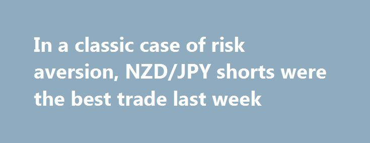 In a classic case of risk aversion, NZD/JPY shorts were the best trade last week http://betiforexcom.livejournal.com/27720556.html  Yen was the leader, kiwi was the laggard The Japanese yen and Swiss franc were at the top of the currency leaderboard last week, while the commodity bloc lagged.The post In a classic case of risk aversion, NZD/JPY shorts were the best trade last week appeared first on Forex news forex trade…