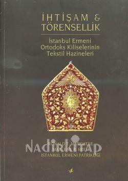 İhtişam ve Törensellik: İstanbul Ermeni Ortodoks Kiliselerinin Tekstil Hazineleri - Ronald T. Marchese-Marlene R. Breu | Nadir Kitap