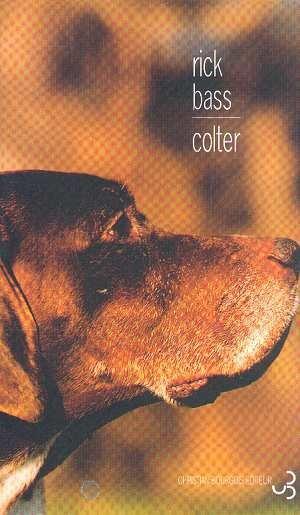 Rick BASS Colter Éd. Christian Bourgois, 2001 L'auteur présente l'originalité d'être un chasseur passionné et un écologiste convaincu. Grand amateur de chiens, il découvre Colter, pointer dont les talents, affirme-t-il, tiennent du génie. Sans doute excédé par les insuffisances de son maître, fort médiocre fusil de son propre aveu (et c'est ce manque total de prétention qui le rend si attachant), Colter, un beau jour, disparaît pour chasser tout seul...
