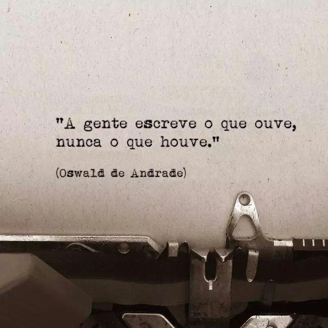 """""""A gente escreve o que ouve, nunca o que houve"""""""