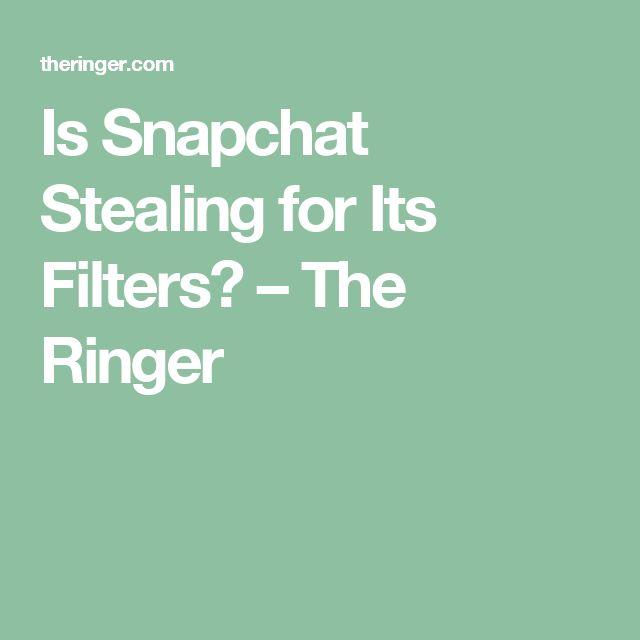 Is Snapchat Stealing for Its Filters? – The Ringer