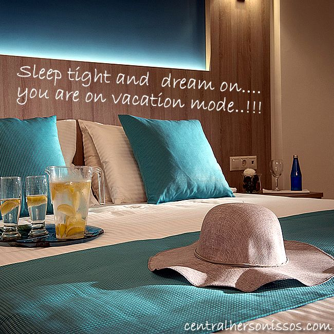 Sleep tight and dream on.. You are on your vacation mode..!